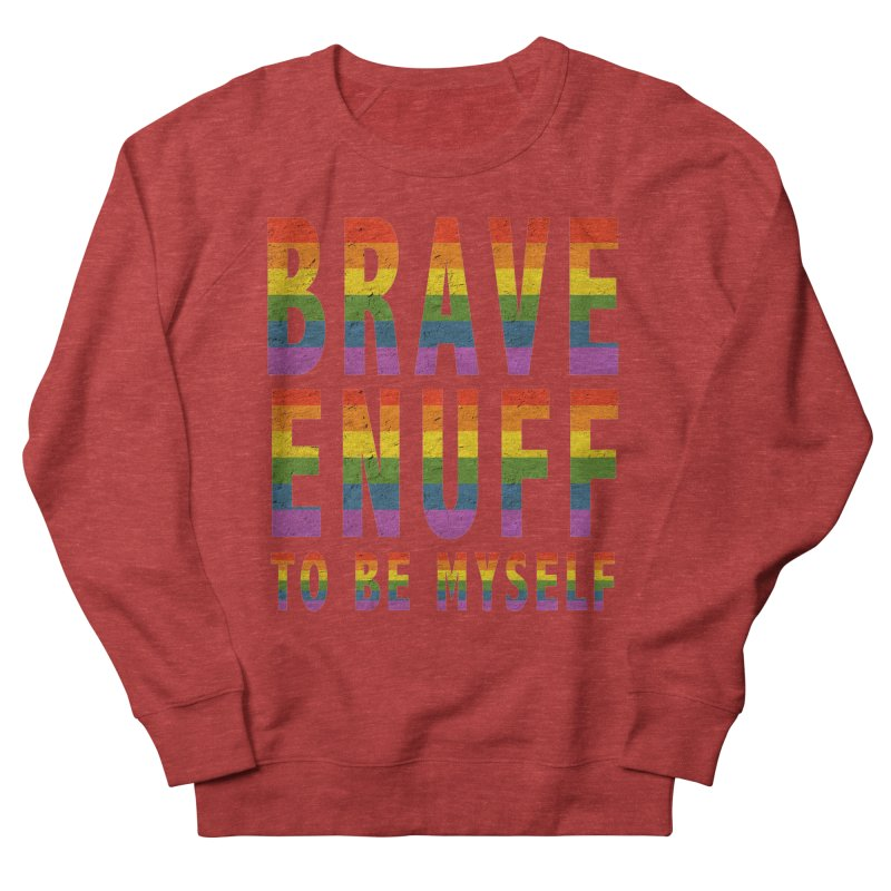 Brave Enuff Rainbow Women's French Terry Sweatshirt by Terry Bradford Store