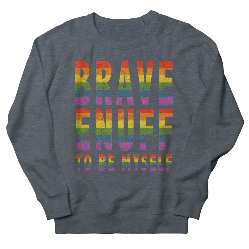 Brave Enuff Rainbow Men's French Terry Sweatshirt by Terry Bradford Store