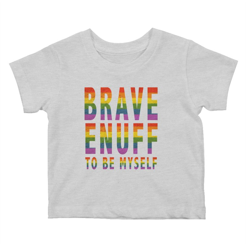 Brave Enuff Rainbow Kids Baby T-Shirt by Terry Bradford Store