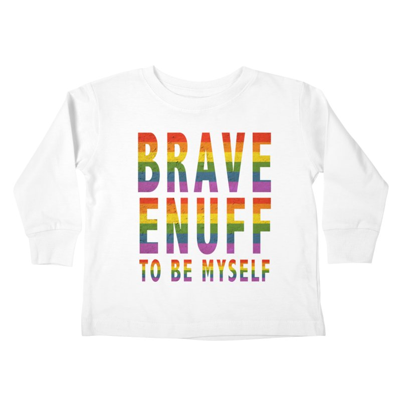Brave Enuff Rainbow Kids Toddler Longsleeve T-Shirt by Terry Bradford Store