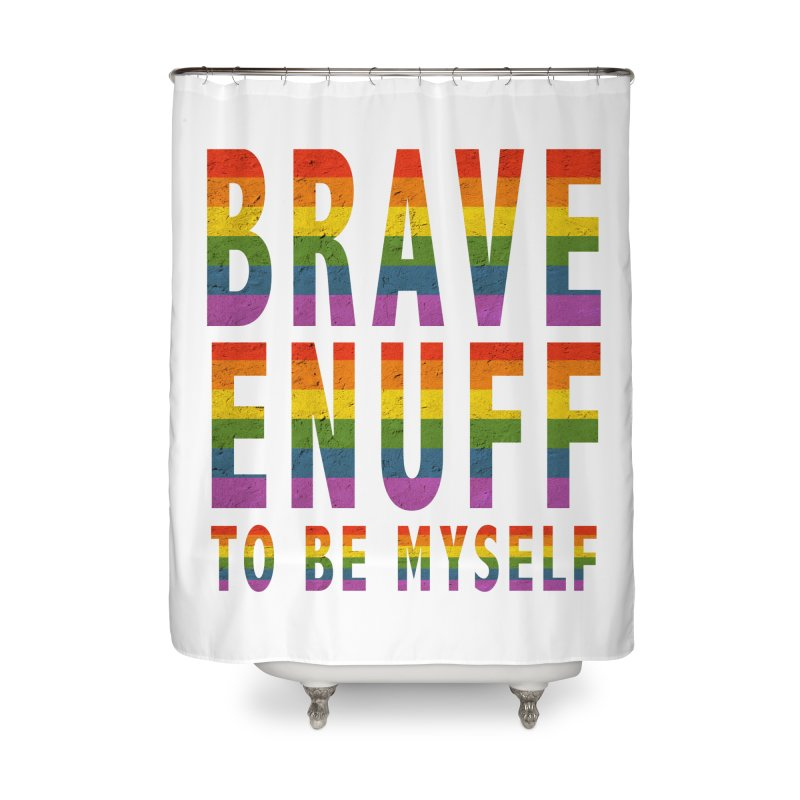 Brave Enuff Rainbow Home Shower Curtain by Terry Bradford Store