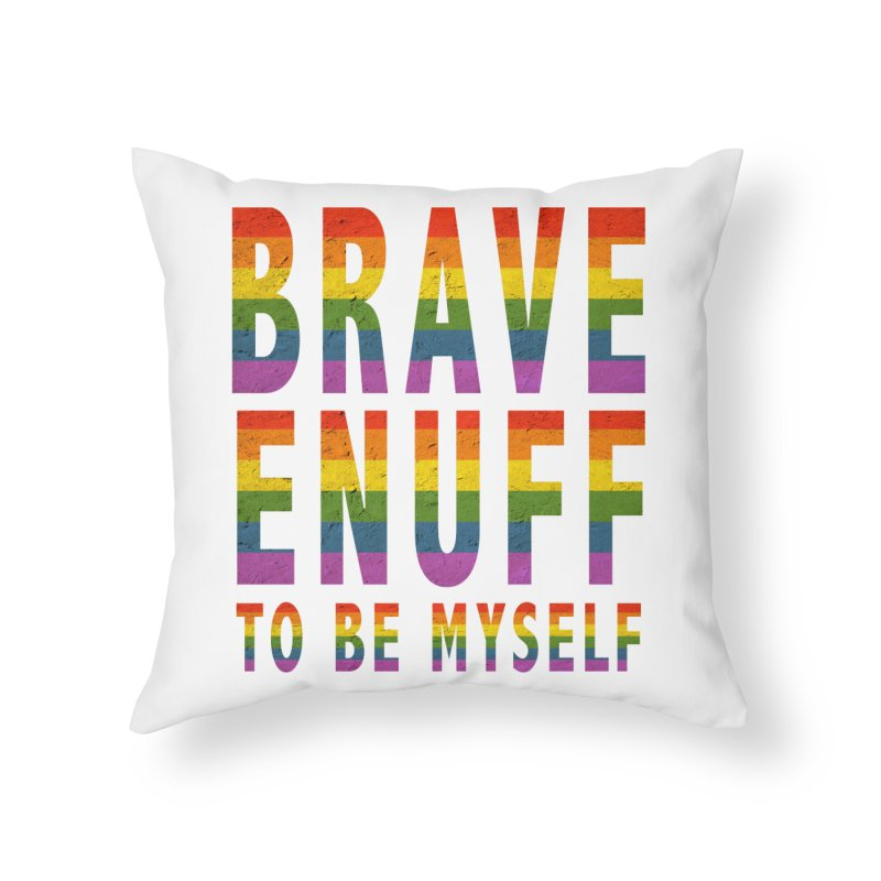 Brave Enuff Rainbow Home Throw Pillow by Terry Bradford Store