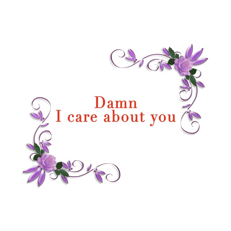 Damn I care about you Women's T-Shirt by Terry Bradford Store