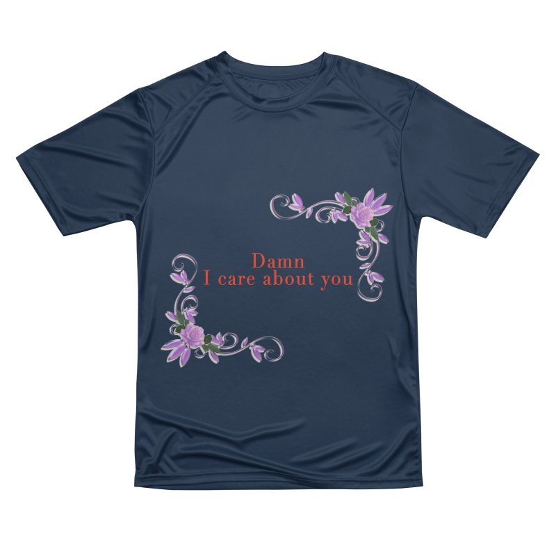 Damn I care about you Women's Performance Unisex T-Shirt by Terry Bradford Store