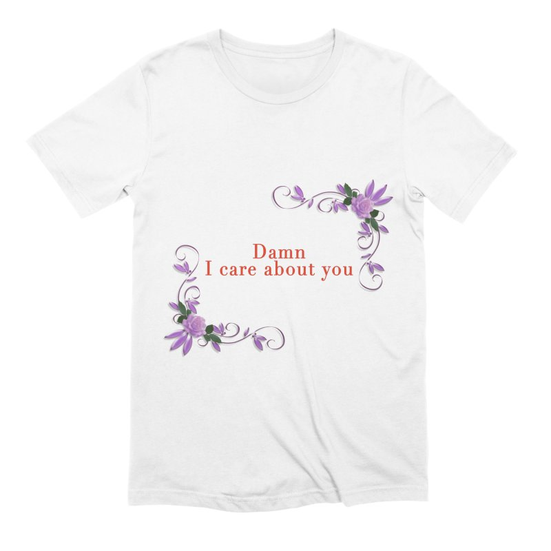 Damn I care about you Men's Extra Soft T-Shirt by Terry Bradford Store