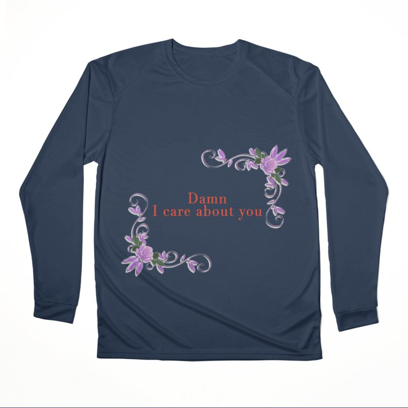 Damn I care about you Women's Performance Unisex Longsleeve T-Shirt by Terry Bradford Store
