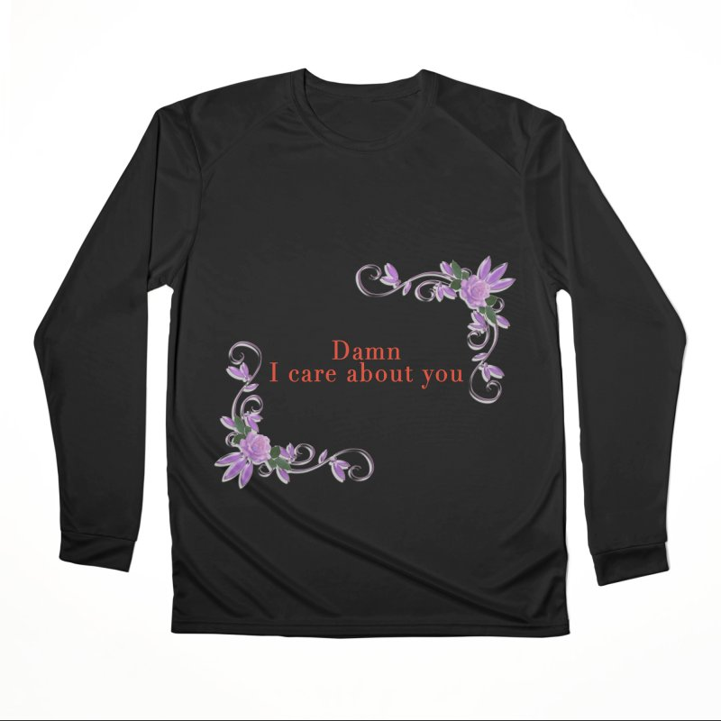 Damn I care about you Men's Performance Longsleeve T-Shirt by Terry Bradford Store