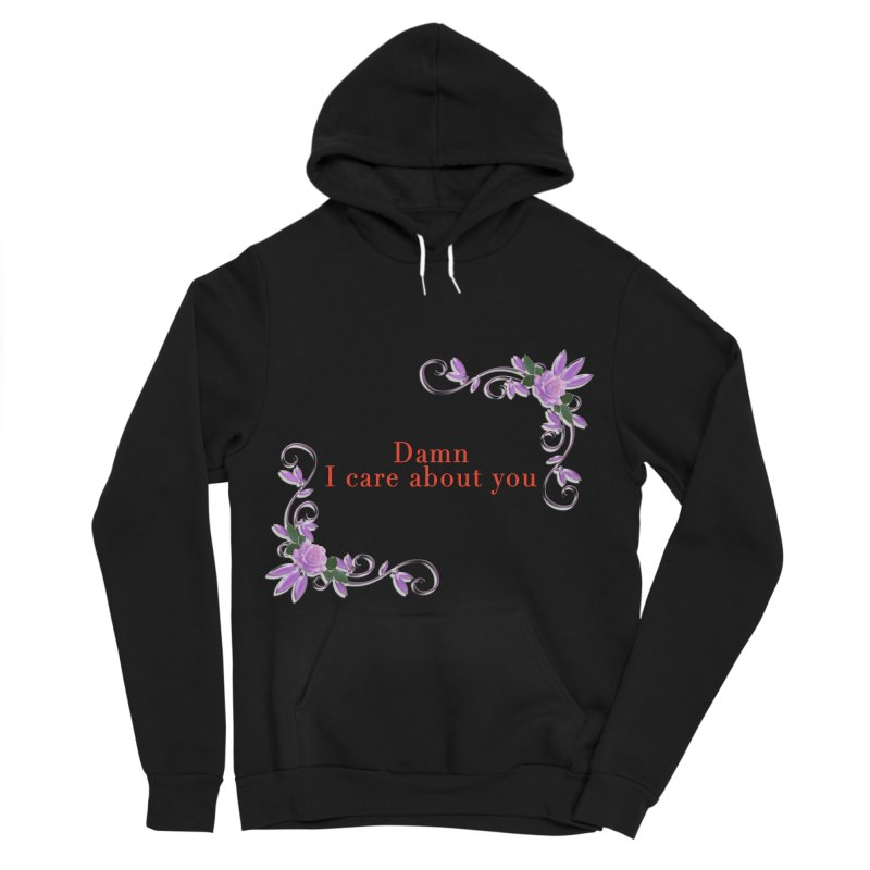 Damn I care about you Women's Sponge Fleece Pullover Hoody by Terry Bradford Store