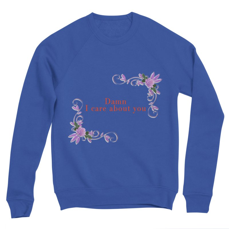 Damn I care about you Women's Sweatshirt by Terry Bradford Store