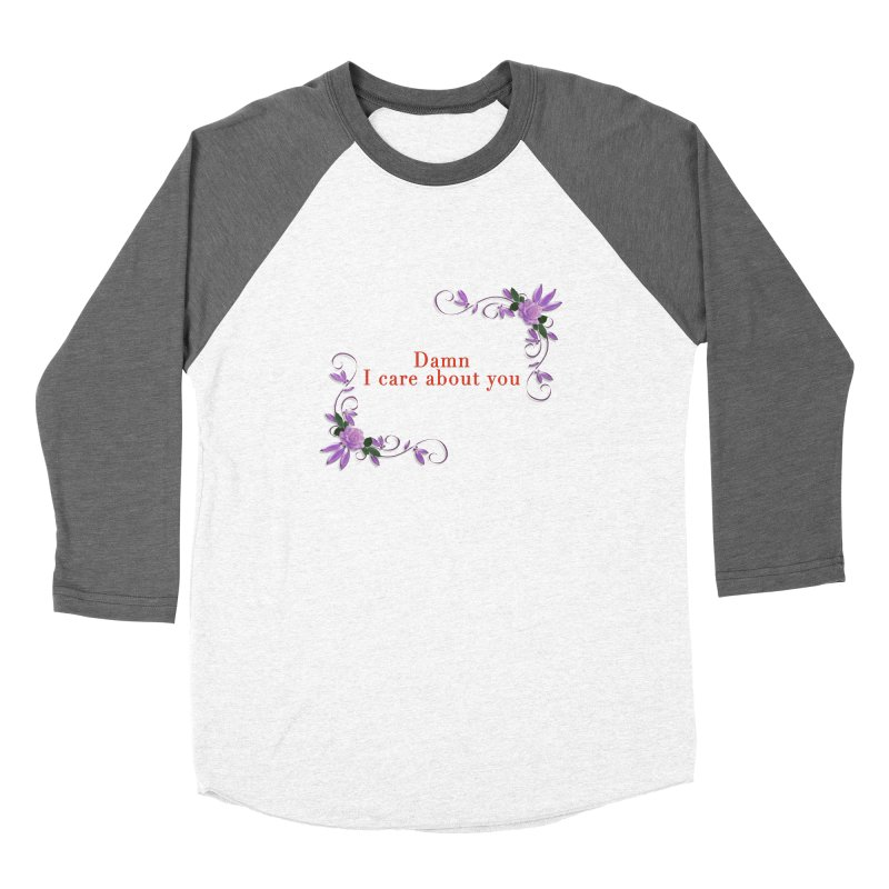 Damn I care about you Women's Longsleeve T-Shirt by Terry Bradford Store