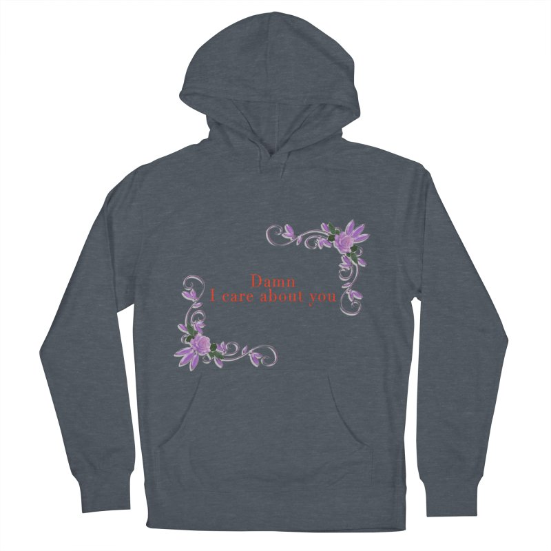 Damn I care about you Women's French Terry Pullover Hoody by Terry Bradford Store