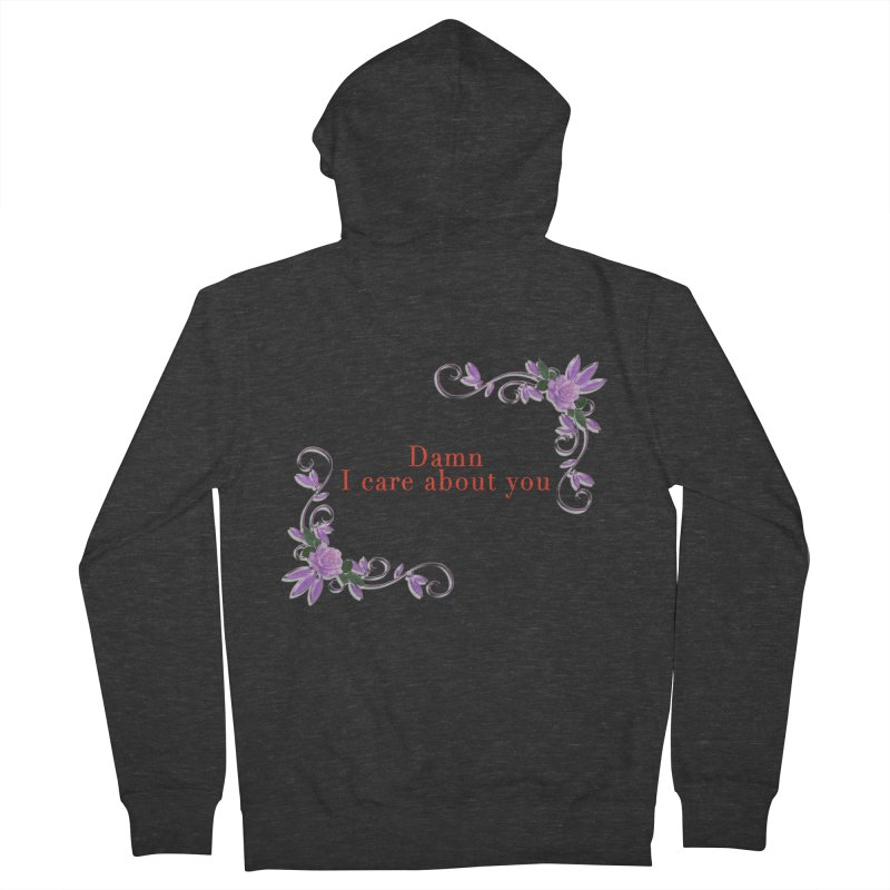 Damn I care about you Women's French Terry Zip-Up Hoody by Terry Bradford Store