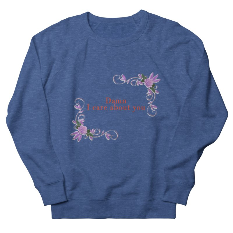 Damn I care about you Men's Sweatshirt by Terry Bradford Store