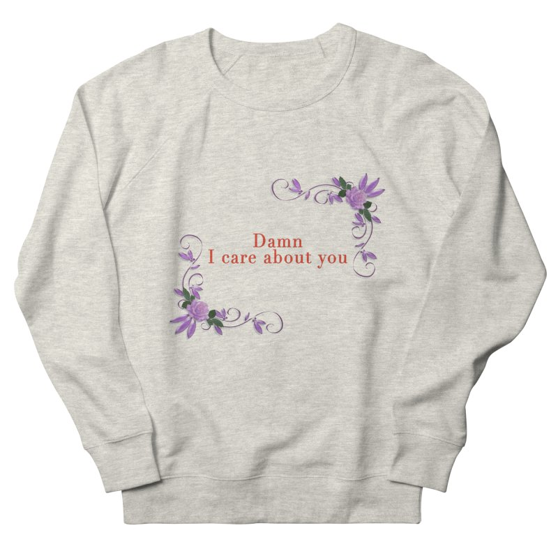 Damn I care about you Men's French Terry Sweatshirt by Terry Bradford Store