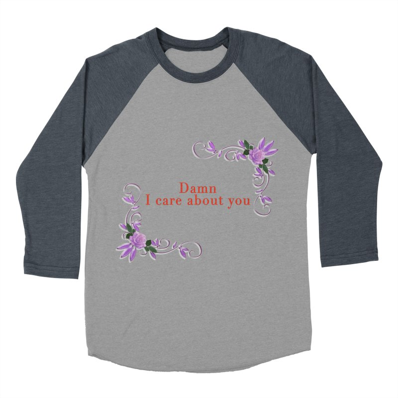 Damn I care about you Women's Baseball Triblend Longsleeve T-Shirt by Terry Bradford Store