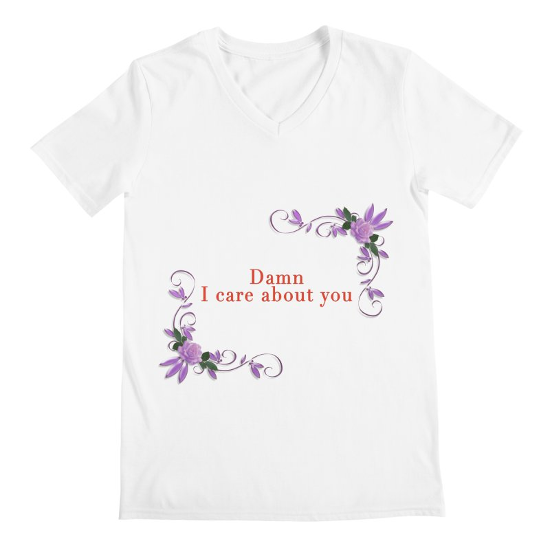 Damn I care about you Men's V-Neck by Terry Bradford Store