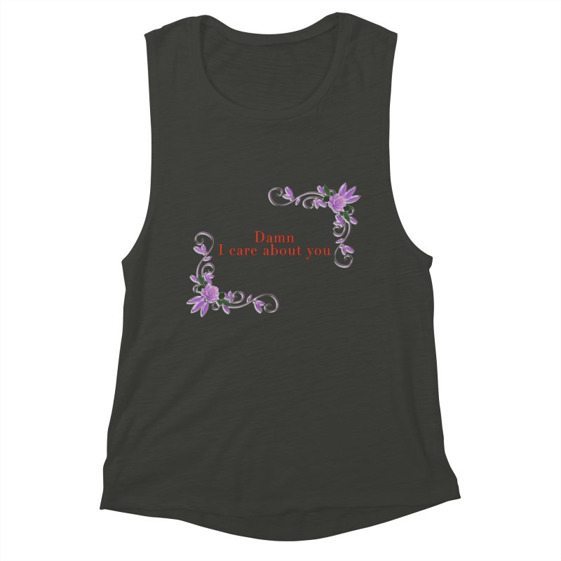 Damn I care about you Women's Muscle Tank by Terry Bradford Store