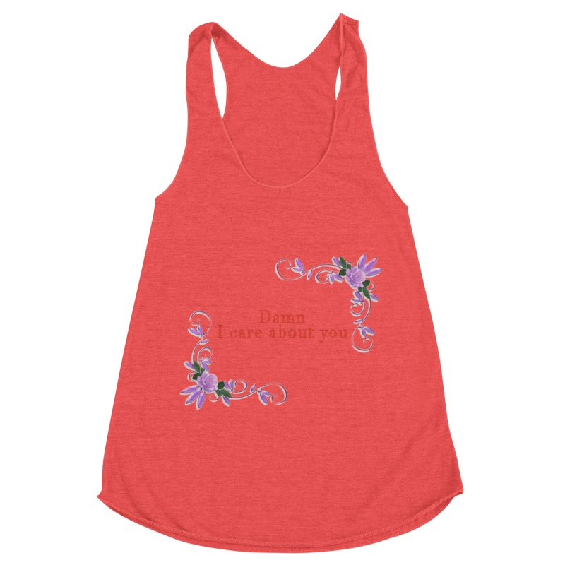 Damn I care about you Women's Racerback Triblend Tank by Terry Bradford Store