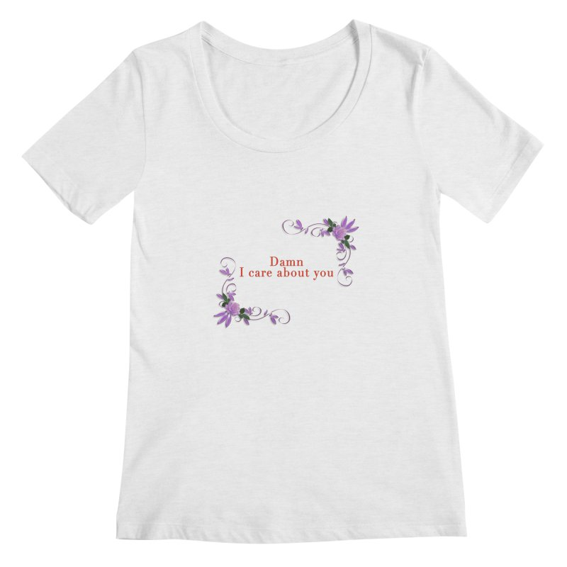 Damn I care about you Women's Regular Scoop Neck by Terry Bradford Store