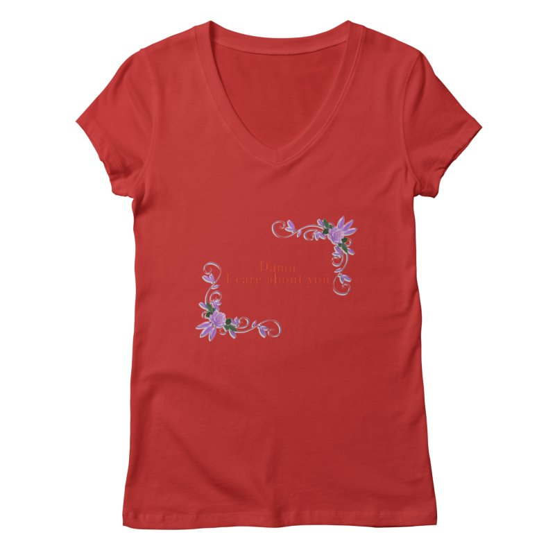 Damn I care about you Women's Regular V-Neck by Terry Bradford Store