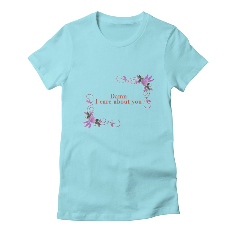 Damn I care about you Women's Fitted T-Shirt by Terry Bradford Store