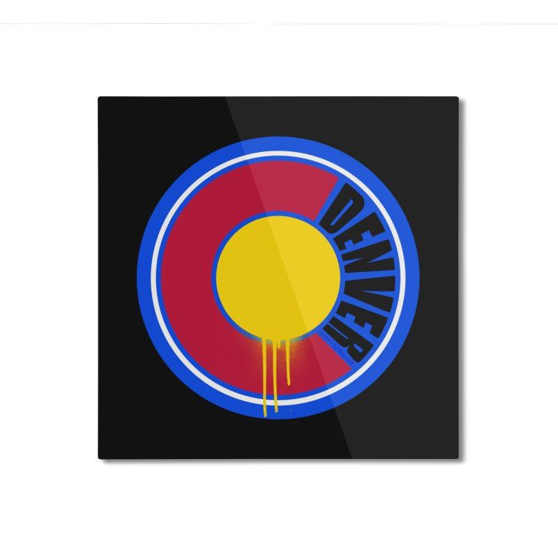 That Denver Colorado Drip Home Mounted Aluminum Print by That5280Lady's Shop