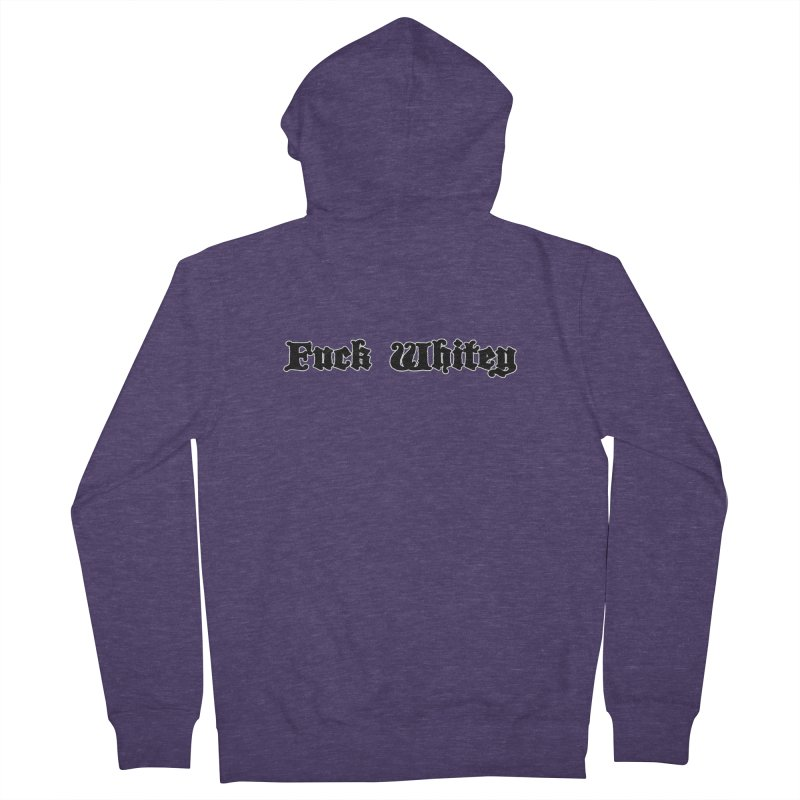 Fuck Whitey Men's French Terry Zip-Up Hoody by Shirts That Never Happened