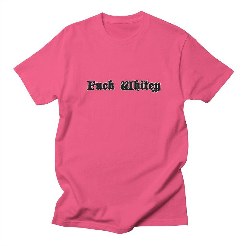 Fuck Whitey Women's Regular Unisex T-Shirt by Shirts That Never Happened