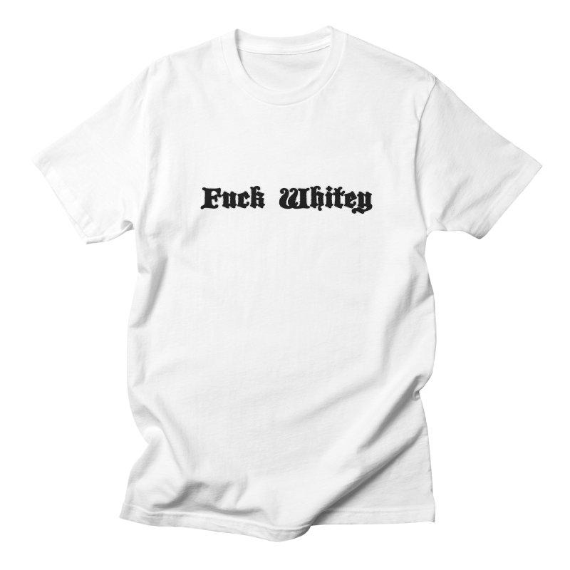 Fuck Whitey Men's Regular T-Shirt by Shirts That Never Happened