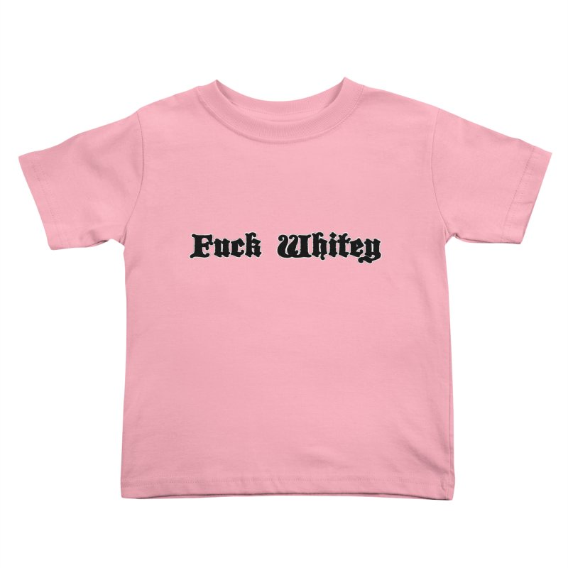 Fuck Whitey Kids Toddler T-Shirt by Shirts That Never Happened
