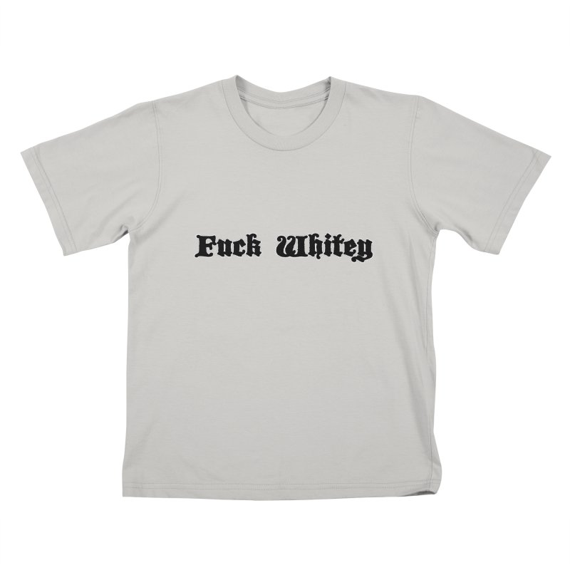 Fuck Whitey Kids T-Shirt by Shirts That Never Happened
