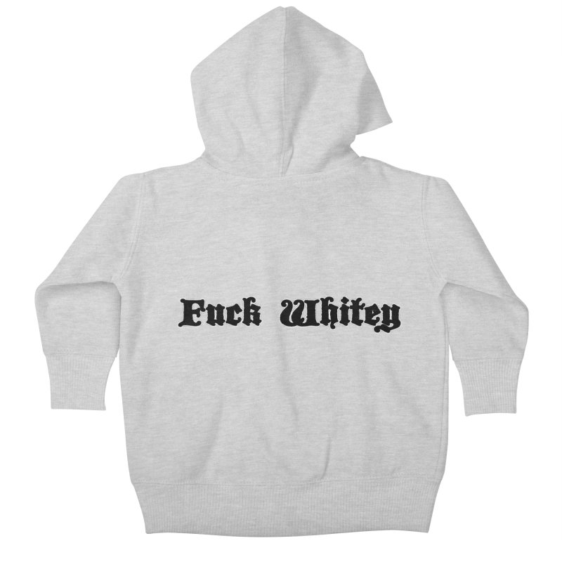 Fuck Whitey Kids Baby Zip-Up Hoody by Shirts That Never Happened
