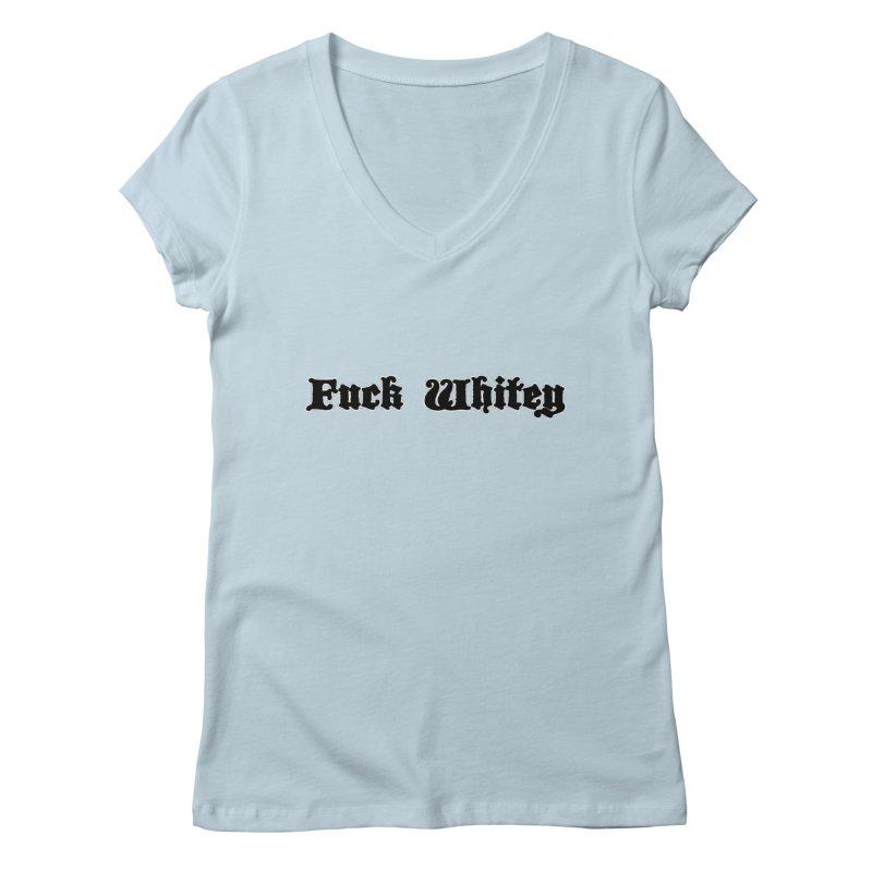 Fuck Whitey Women's Regular V-Neck by Shirts That Never Happened