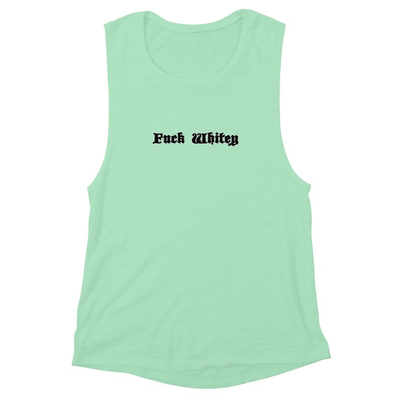Fuck Whitey Women's Muscle Tank by Shirts That Never Happened