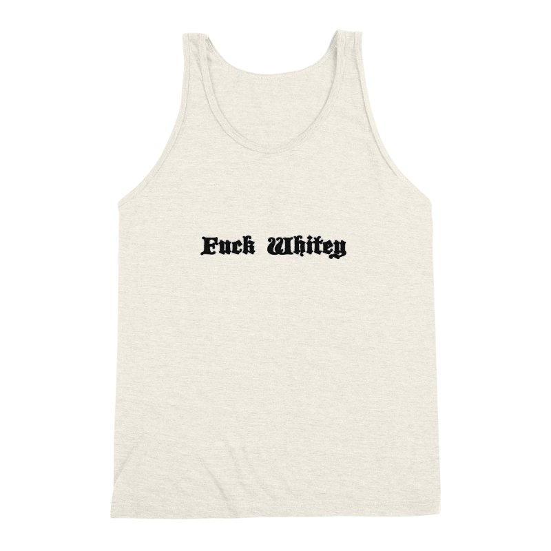 Fuck Whitey Men's Triblend Tank by Shirts That Never Happened