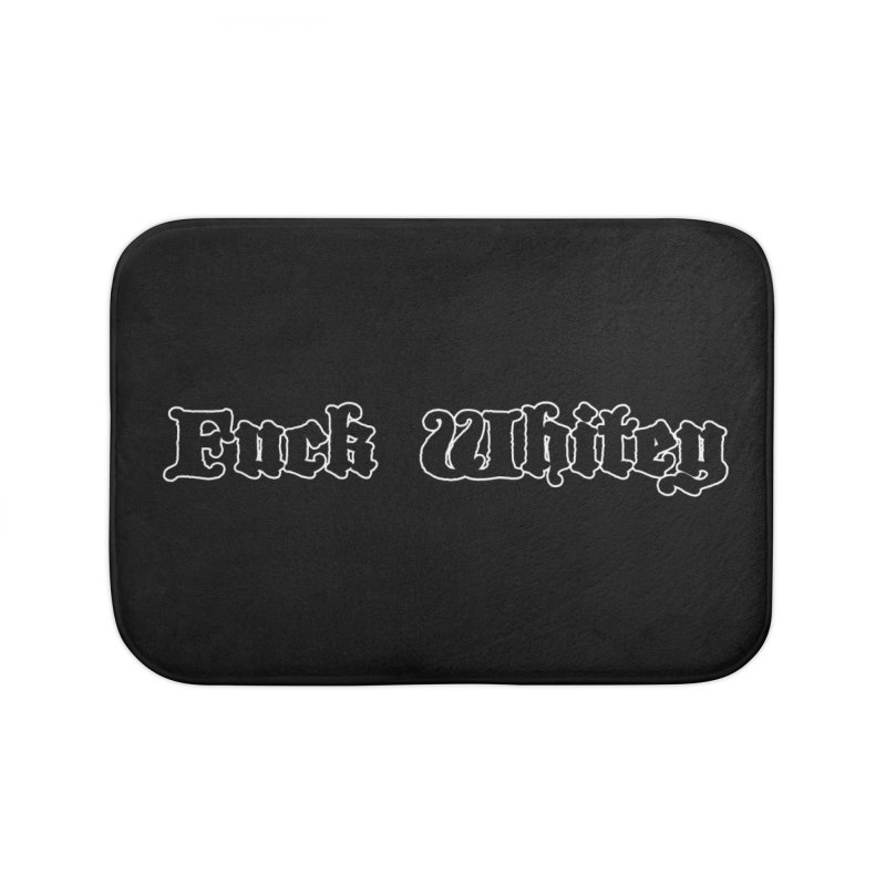 Fuck Whitey Home Bath Mat by Shirts That Never Happened