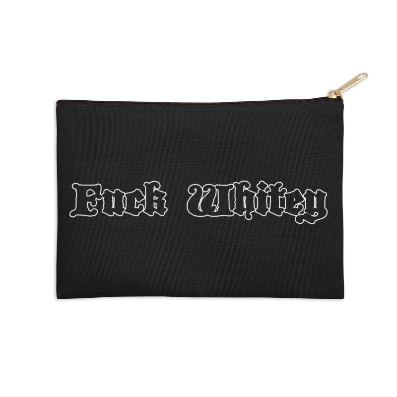 Fuck Whitey Accessories Zip Pouch by Shirts That Never Happened