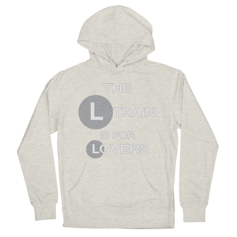 The L Train is for Lovers Women's French Terry Pullover Hoody by Shirts That Never Happened