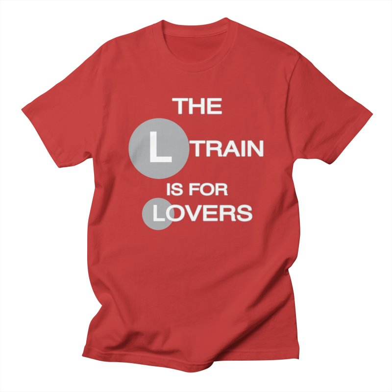 The L Train is for Lovers Women's Regular Unisex T-Shirt by Shirts That Never Happened