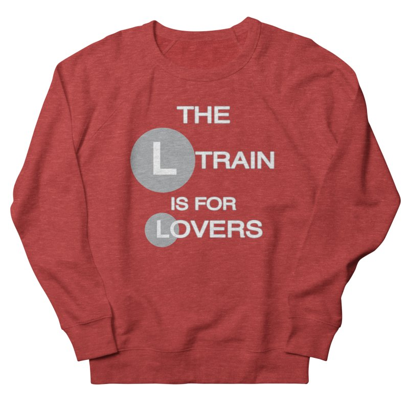 The L Train is for Lovers Women's French Terry Sweatshirt by Shirts That Never Happened