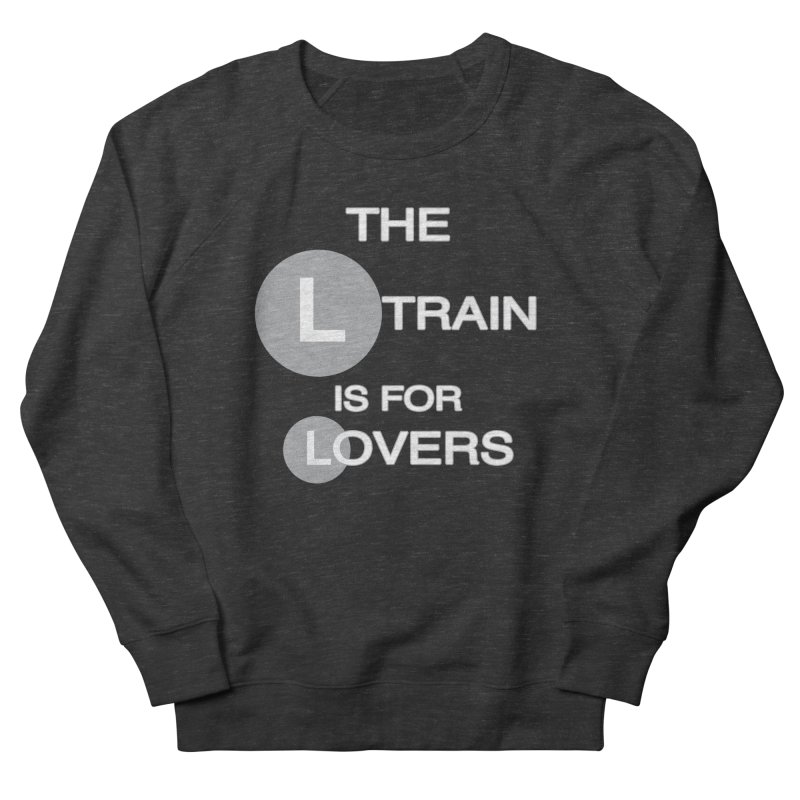 The L Train is for Lovers Men's French Terry Sweatshirt by Shirts That Never Happened