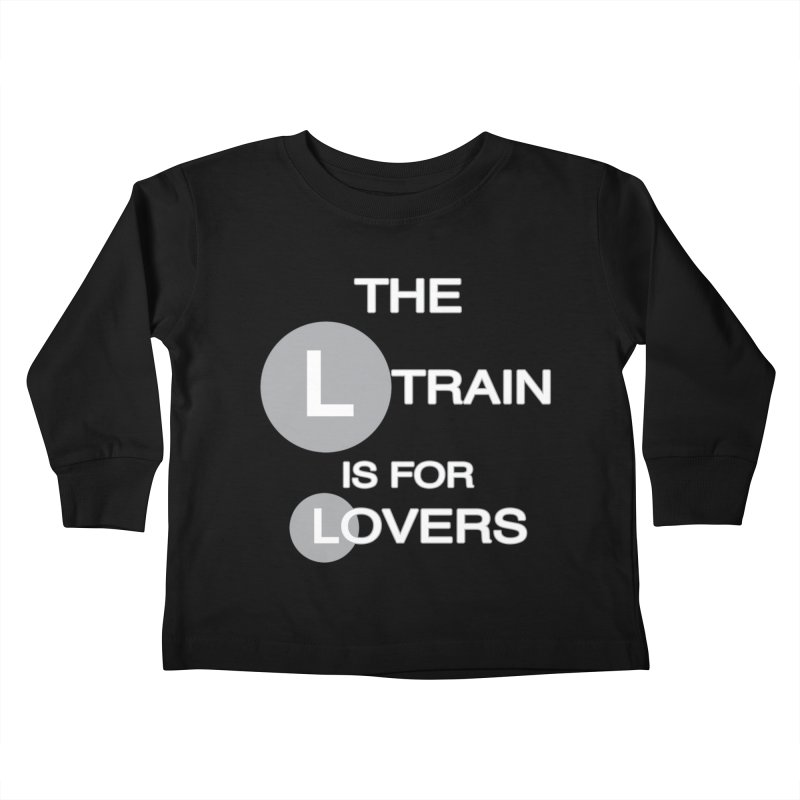 The L Train is for Lovers Kids Toddler Longsleeve T-Shirt by Shirts That Never Happened