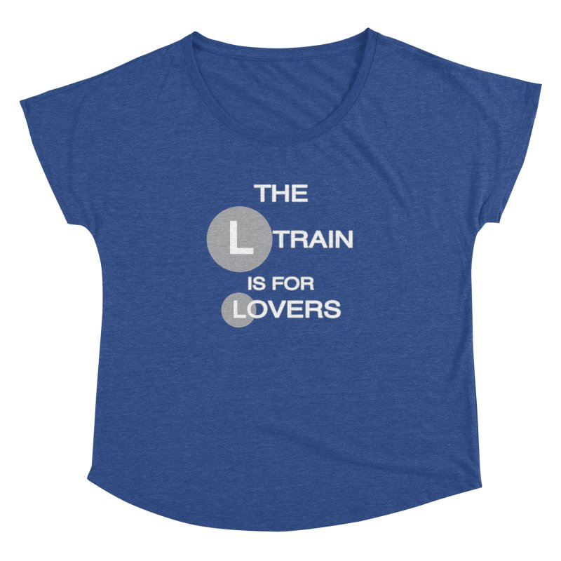 The L Train is for Lovers Women's Dolman Scoop Neck by Shirts That Never Happened