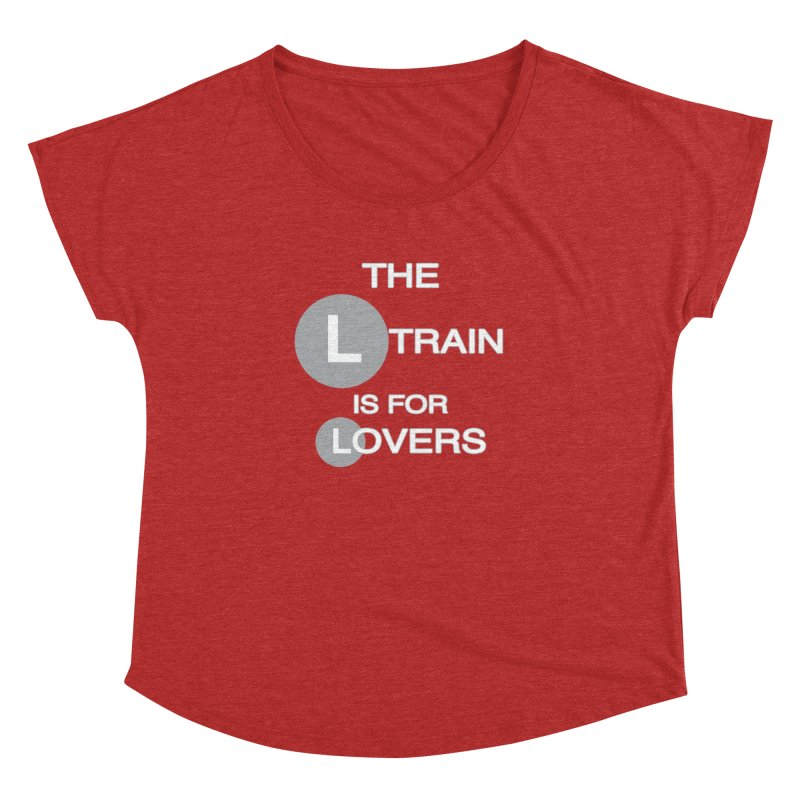 The L Train is for Lovers Women's Dolman by Shirts That Never Happened