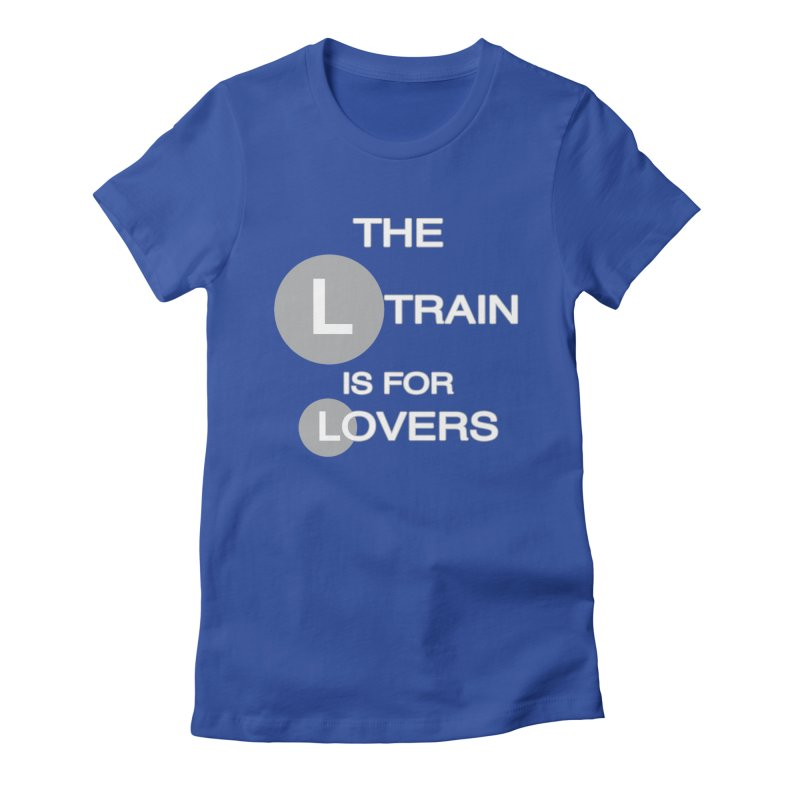 The L Train is for Lovers Women's Fitted T-Shirt by Shirts That Never Happened