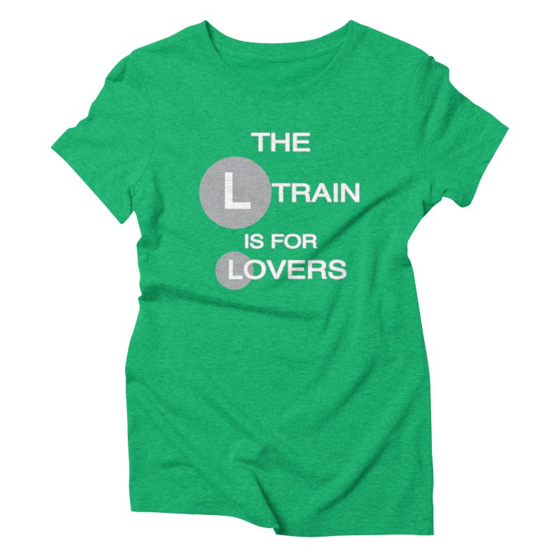 The L Train is for Lovers Women's Triblend T-Shirt by Shirts That Never Happened