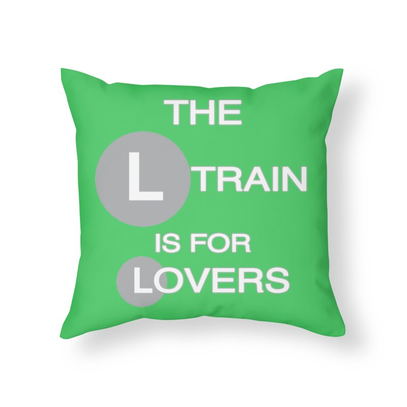 The L Train is for Lovers Home Throw Pillow by Shirts That Never Happened