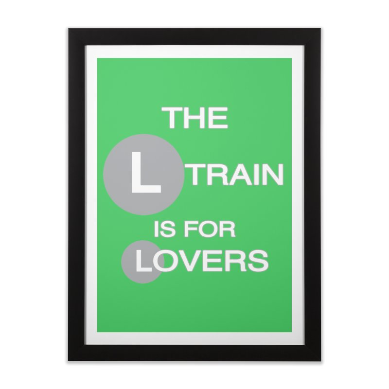 The L Train is for Lovers Home Framed Fine Art Print by Shirts That Never Happened
