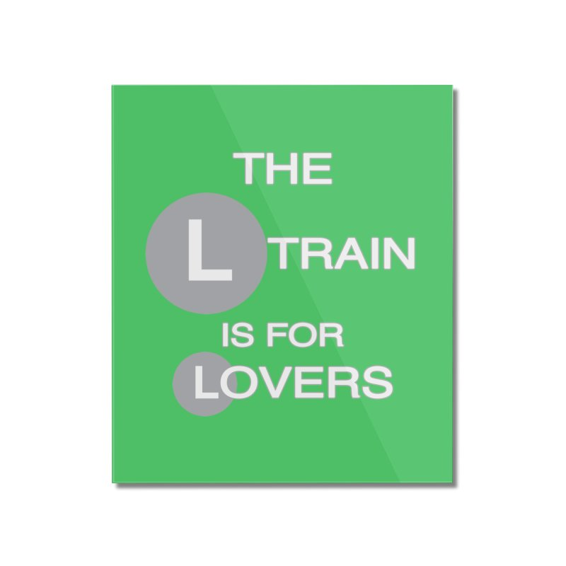The L Train is for Lovers Home Mounted Acrylic Print by Shirts That Never Happened