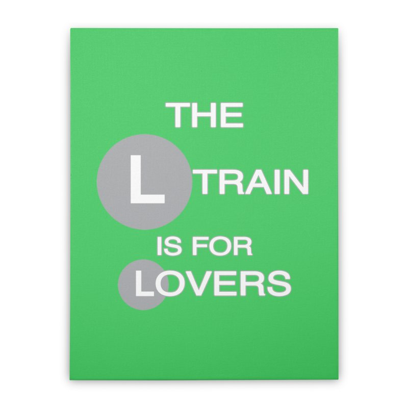The L Train is for Lovers Home Stretched Canvas by Shirts That Never Happened